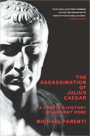 Assassination of Julius Caesar: A Peoples History of Ancient Rome Michael Parenti