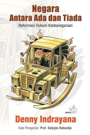 Negara Antara Ada dan Tiada: Reformasi Hukum Ketatanegaraan  by  Denny Indrayana