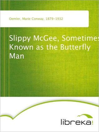 Slippy McGee, Sometimes Known as the Butterfly Man Marie Conway Oemler