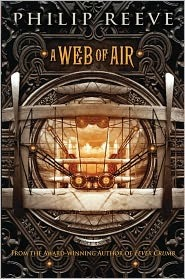 A Web of Air (Fever Crumb #2)  by  Philip Reeve