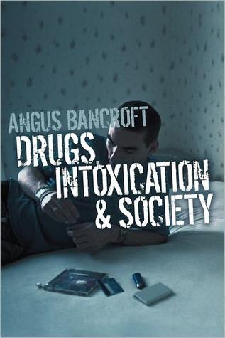 Drugs, Intoxication and Society Angus Bancroft