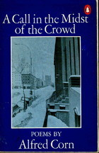 A Call In The Midst Of The Crowd: Poems Alfred Corn