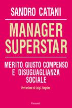 Manager superstar: Merito, giusto compenso e disuguaglianza sociale Sandro Catani
