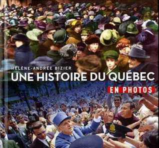 Une Histoire du Québec en Photos Hélène-Andrée Bizier