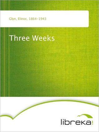 Three Weeks  by  Elinor Glyn