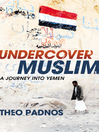 Undercover Muslim: The Roots of Jihad in Yemen  by  Theo Padnos