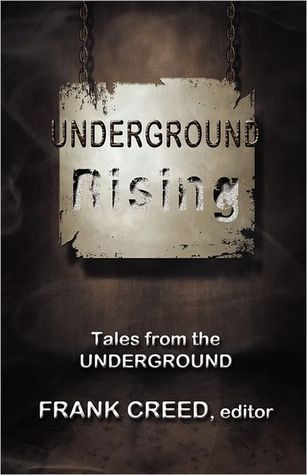 Underground Rising: Tales from the UNDERGROUND Frank Creed