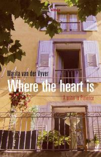 Where The Heart Is: A Writer In Provence  by  Marita van der Vyver