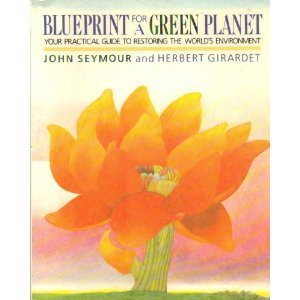 Blueprint For A Green Planet: Your Practical Guide To Restoring The Worlds Environment  by  John Seymour