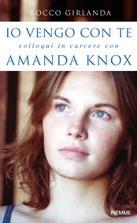 Io vengo con te. Colloqui in carcere con Amanda Knox  by  Rocco Girlanda