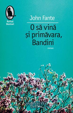 O să vină și primăvara, Bandini John Fante