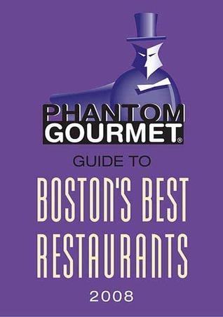 Phantom Gourmet Guide to Bostons Best Restaurants 2008 The Phantom Gourmet