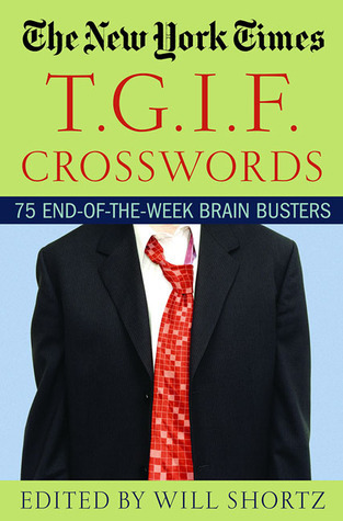 The New York Times T.G.I.F. Crosswords: 75 End-of-the-Week Brain Busters  by  The New York Times