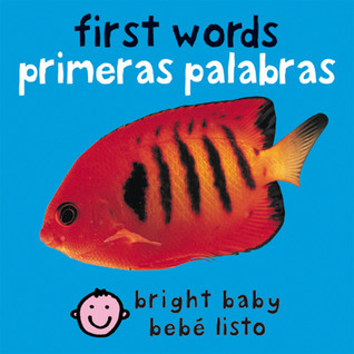 First Words (Bilingual Bright Baby) / Primeras Palabras  by  Roger Priddy