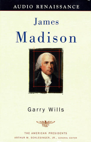 James Madison: The American Presidents Series: The 4th President, 1809-1817 Garry Wills
