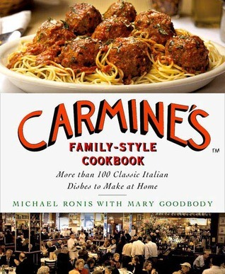 Carmines Family-Style Cookbook: More Than 100 Classic Italian Dishes to Make at Home Michael Ronis