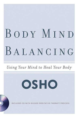 Body Mind Balancing: Using Your Mind to Heal Your Body Osho
