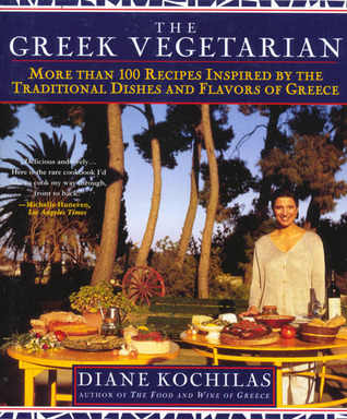 The Greek Vegetarian: More Than 100 Recipes Inspired the Traditional Dishes and Flavors of Greece by Diane Kochilas