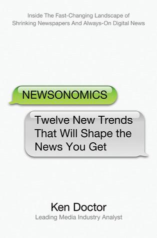 Newsonomics: Twelve New Trends That Will Shape the News You Get Ken Doctor