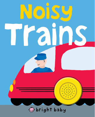 Bright Baby Noisy Trains  by  Roger Priddy