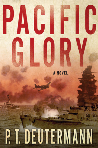 Pacific Glory (World War 2 Navy) P.T. Deutermann
