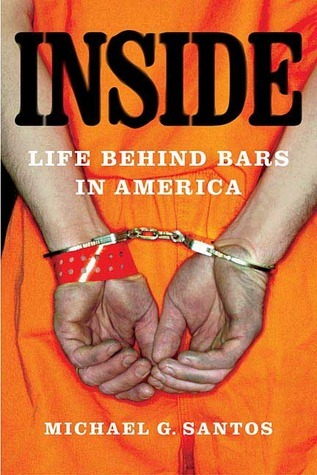 Inside: Life Behind Bars in America  by  Michael G. Santos