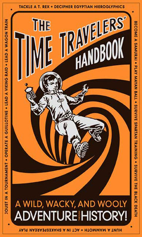 The Time Travelers Handbook: A Wild, Wacky, and Wooly Adventure Through History! Lottie Stride