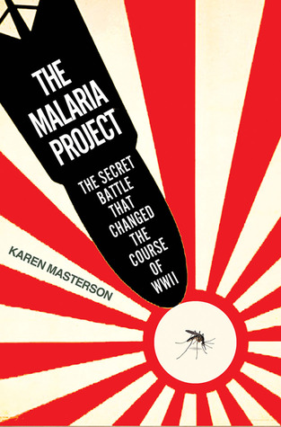 The Malaria Project: The Secret Battle that Changed the Course of WWII  by  Karen Masterson