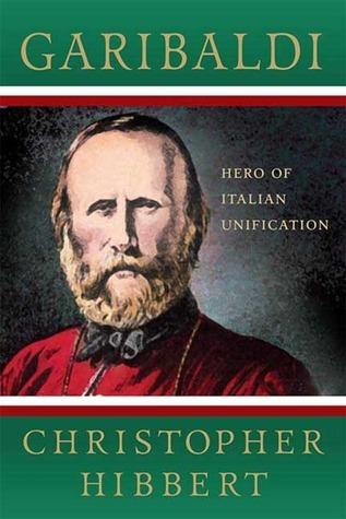 Garibaldi: Hero of Italian Unification Christopher Hibbert