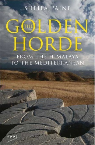The Golden Horde: From the Himalaya to the Mediterranean  by  Sheila Paine