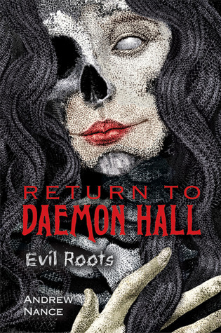 Return to Daemon Hall: Evil Roots  by  Andrew Nance
