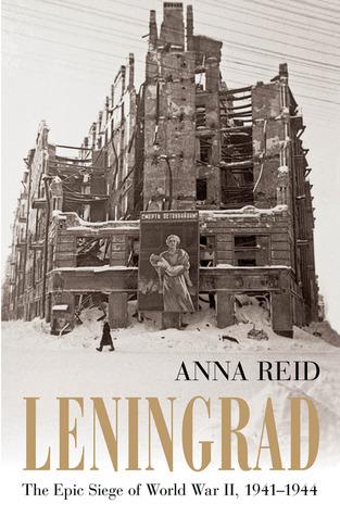 Leningrad: The Epic Siege of World War II, 1941-1944 Anna Reid