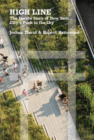 High Line: The Inside Story of New York Citys Park in the Sky  by  Joshua David