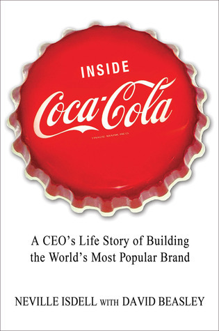 Inside Coca-Cola: A CEOs Life Story of Building the Worlds Most Popular Brand  by  Neville Isdell