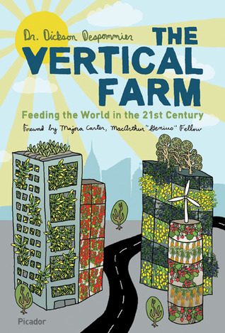 The Vertical Farm: Feeding the World in the 21st Century  by  Dickson D. Despommier