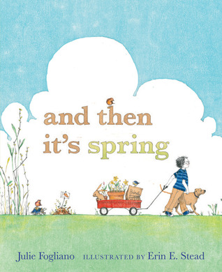 Stories for Spring: And Then Its Spring, First the Egg, Interview with Laura Vaccaro Seeger, My Garden, Fletcher & the Springtime Blossoms  by  Julie Fogliano