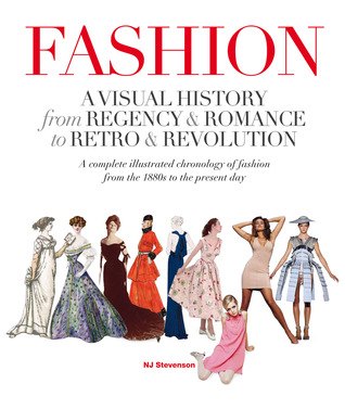 Fashion: A Visual History: From Regency & Romance to Retro & Revolution N.J. Stevenson