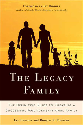 The Legacy Family: The Definitive Guide to Creating a Successful Multigenerational Family Lee Hausner