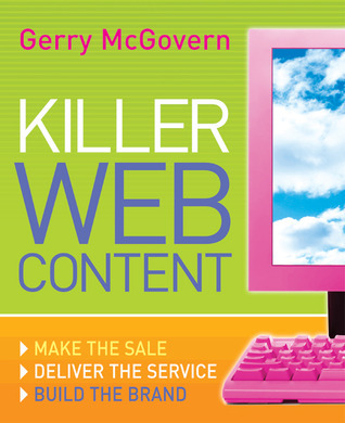 Killer Web Content: Make the Sale, Deliver the Service, Build the Brand  by  Gerry McGovern