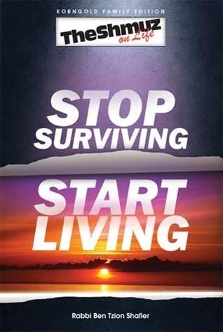 The Shmuz on Life: Stop Surviving, Start Living Ben Tzion Shafier