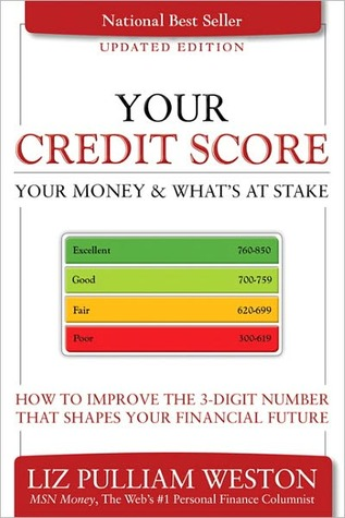 Your Credit Score, Your Money & Whats at Stake: How to Improve the 3-Digit Number that Shapes Your Financial Future  by  Liz Pulliam Weston