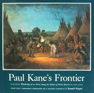 Paul Kanes Frontier: Including Wanderings of an Artist Among the Indians of North America  by  Paul   Kane