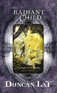 The Radiant Child (The Dragon Sword Histories, #3) Duncan Lay