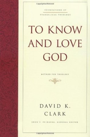 To Know and Love God: Method for Theology David K. Clark