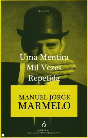 Uma Mentira Mil Vezes Repetida Manuel Jorge Marmelo