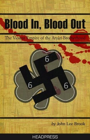 Blood in Blood Out: The Violent Empire of the Aryan Brotherhood  by  John Lee Brook