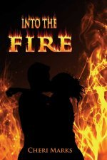 Into the Fire  by  Cheri Marks