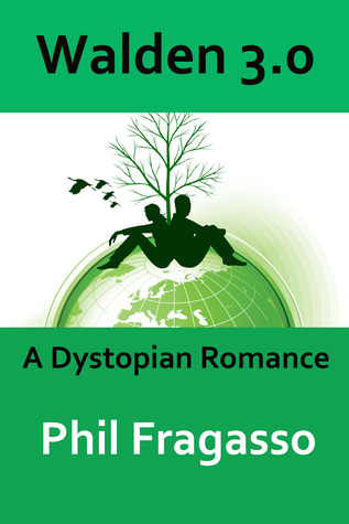Walden 3.0: A Dystopian Romance Phil Fragasso