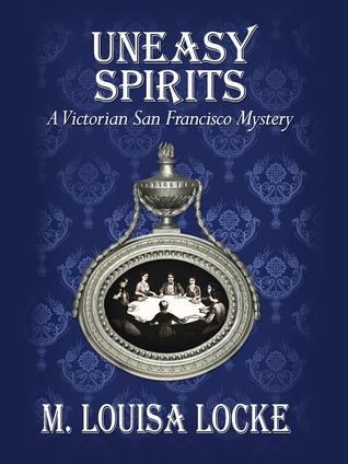Uneasy Spirits (A Victorian San Francisco Mystery #2) M. Louisa Locke