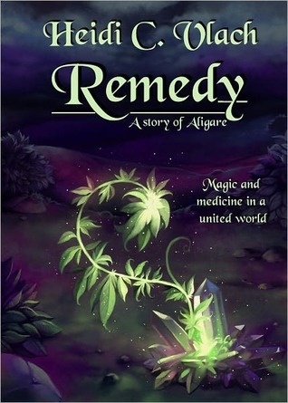 Remedy (Stories of Aligare, #1) Heidi C. Vlach